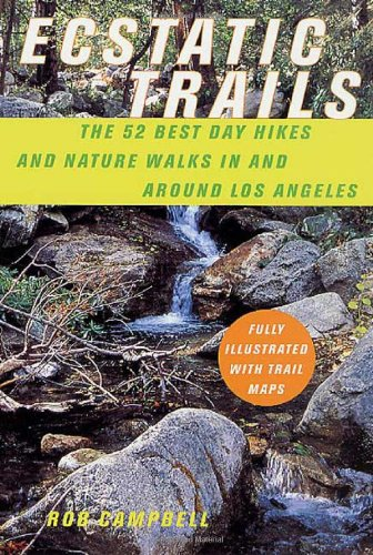 Ecstatic Trails: The 52 Best Nature Hikes and Nature Walks in and Around Los Angeles