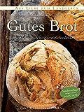 Gutes Brot: Genuss und Lebensfreude mit einer einfachen Delikatesse (Aus Liebe zum Landleben)