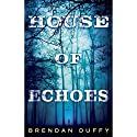 House of Echoes: A Novel (       UNABRIDGED) by Brendan Duffy Narrated by Allyson Ryan, George Newbern