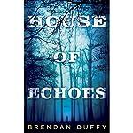 House of Echoes: A Novel | Brendan Duffy