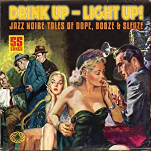 Drink Up - Light Up! : Jazz Noire Tales of Dope, Booze and Sleaze
