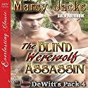 The Blind Werewolf Assassin: DeWitt's Pack 4 Audiobook by Marcy Jacks Narrated by Peter B. Brooke