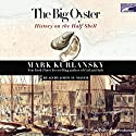The Big Oyster: History on the Half Shell Audiobook by Mark Kurlansky Narrated by John H. Mayer