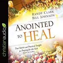 Anointed to Heal: True Stories and Practical Insight for Praying for the Sick   Livre audio Auteur(s) : Randy Clark, Bill Johnson Narrateur(s) : Joe Geoffrey