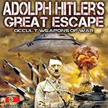 Adolph Hitler's Great Escape: Occult Weapons of War  by Robert D. Miles, Leslie S. Mitts, Harry Cooper Narrated by Harry Cooper