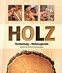 Holz: Verarbeitung - Werkzeugkunde -...