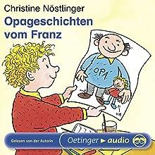 Opa-Geschichten vom Franz (       ungekürzt) von Christine Nöstlinger Gesprochen von: Christine Nöstlinger