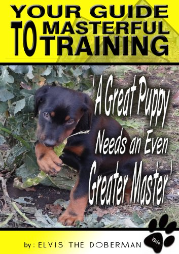 A Great Puppy Needs An Even Greater Master - Your Guide To Masterful Training covers puppy training which includes obedience training, house training, toilet training and crate training PDF