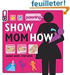 Show Mom How (Parenting Magazine): Th...