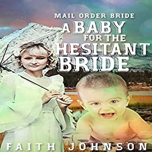 Mail Order Bride: A Baby for the Hesitant Bride Audiobook