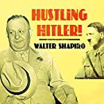 Hustling Hitler: The Jewish Vaudevillian Who Fooled the Führer | Walter Shapiro