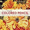 The New Colored Pencil: Create Luminous Works with Innovative Materials and Techniques