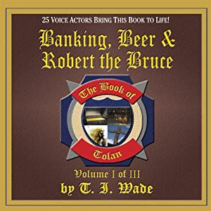 The Book of Tolan: Banking, Beer and Robert the Bruce | [T. I. Wade]