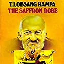 The Saffron Robe Audiobook by T. Lobsang Rampa Narrated by Clay Lomakayu