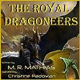 The Royal Dragoneers: The Dragoneers Saga, Book One ~ M. R. Mathias
