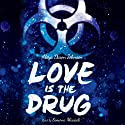 Love is the Drug (       UNABRIDGED) by Alaya Dawn Johnson Narrated by Simone Missick