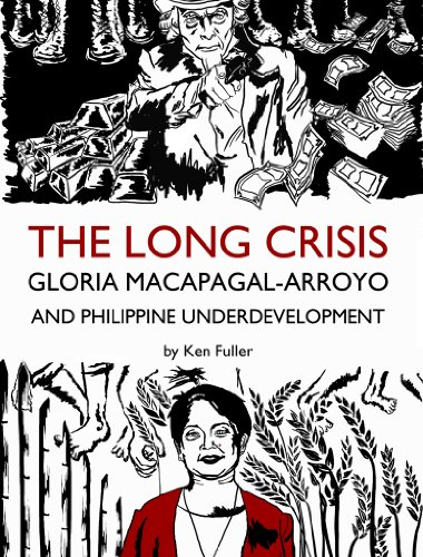 The Long Crisis: Gloria Macapagal-Arroyo and Philippine Underdevelopment PDF