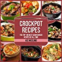 Crockpot Recipes: The Top 100 Best Slow Cooker Recipes of All Time Audiobook by Ace McCloud Narrated by Joshua Mackey