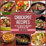 Crockpot Recipes: The Top 100 Best Slow Cooker Recipes of All Time | Ace McCloud