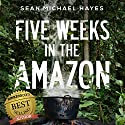 Five Weeks in the Amazon: A Backpacker's Journey: Life in the Rainforest, Ayahuasca, and a Peruvian Shaman's Ancient Diet Hörbuch von Sean Michael Hayes Gesprochen von: Matt Kennedy