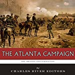 The Greatest Civil War Battles: The Atlanta Campaign |  Charles River Editors,J. D. Mitchell