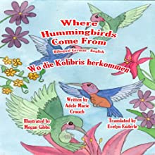 Where Hummingbirds Come From (Bilingual German-English) (       UNABRIDGED) by Adele Marie Crouch, Megan Gibbs, Evelyn Enderle Narrated by Carmen Mercer