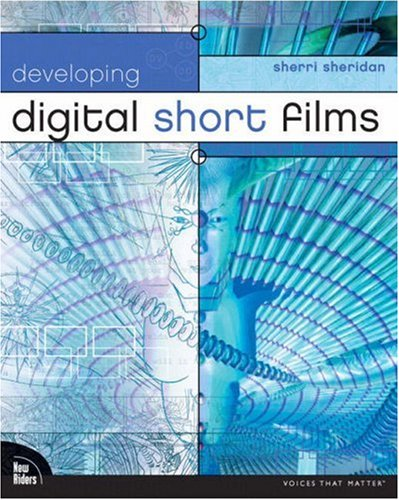 Developing Digital Short Films (Voices that Matter)