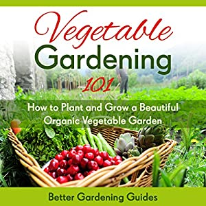 Vegetable Gardening 101 Audiobook