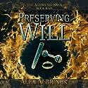 Preserving Will: The Aliomenti Saga, Book 5 Audiobook by Alex Albrinck Narrated by Todd McLaren