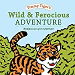 Timmy Tiger's Wild and Ferocious Adventure: A Lesson in Love: Timmy Tiger's Fruits of the Spirit, Book 1 | Rebecca Lynn Mattson