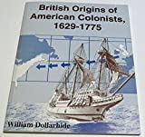 British Origins of American Colonists, 1629-1775 (1877677698) by Dollarhide, William