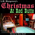 Christmas at Red Butte Audiobook by L. M. Montgomery Narrated by Glenn Hascall