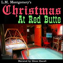 Christmas at Red Butte (       UNABRIDGED) by L. M. Montgomery Narrated by Glenn Hascall