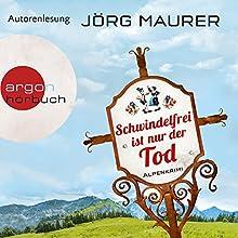 Schwindelfrei ist nur der Tod Hörbuch von Jörg Maurer Gesprochen von: Jörg Maurer