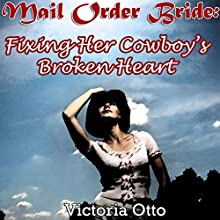Mail Order Bride: Fixing Her Cowboy's Broken Heart (       UNABRIDGED) by Victoria Otto Narrated by Nancy Isaacs