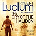 The Cry of the Halidon Audiobook by Robert Ludlum Narrated by Stephen Hoye