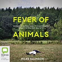 Fever of Animals (       UNABRIDGED) by Miles Allinson Narrated by Tom Hoskins