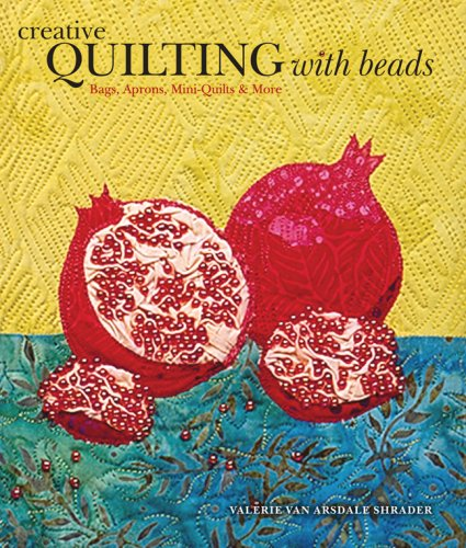 Creative Quilting with Beads: Bags, Aprons, Mini-Quilts & More
