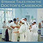 Strange Tales from the Doctor's Casebook | H. G. Wells,Violet Hunt,Edith Wharton,Joseph Sheridan Le Fanu,H. P. Lovecraft,W. F. Harvey,O. Henry