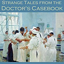 Strange Tales from the Doctor's Casebook Audiobook by H. G. Wells, Violet Hunt, Edith Wharton, Joseph Sheridan Le Fanu, H. P. Lovecraft, W. F. Harvey, O. Henry Narrated by Cathy Dobson
