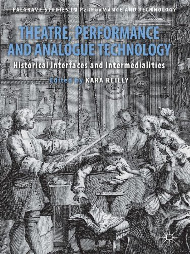 Theatre, Performance and Analogue Technology: Historical Interfaces and Intermedialities (Palgrave Studies in Performanc