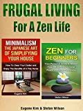 Frugal Living: Frugal Living For A Zen Life: How To Organize Your Home, Eliminate Stress and Live Your Life With Abundance of Fulfillment (Frugal tips, ... Minimalism, Zen, Zen Buddhism, Feng Shui)
