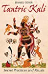 Tantric Kali: Secret Practices and Ri...