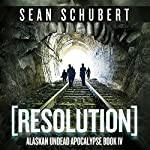Resolution: Alaskan Undead Apocalypse, Book 4 (       UNABRIDGED) by Sean Schubert Narrated by Daniel May