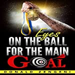 Eyes on the Ball, for the Main Goal | Donald Zengeni