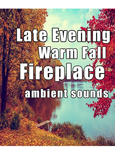 Late Evening Warm Fall Fireplace Ambient Sounds