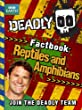 Deadly Factbook 3: Reptiles and Amphibians (Steve Backshall's Deadly series)
