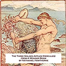 The Three Golden Apples: A Story of Hercules (       UNABRIDGED) by Nathaniel Hawthorne Narrated by David Plinge
