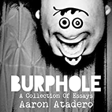 Burphole #1: A Collection of Essays Audiobook by Mr. Aaron Atadero Narrated by Aaron Atadero