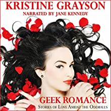 Geek Romance: Stories of Love Amidst the Oddballs (       UNABRIDGED) by Kristine Grayson Narrated by Jane Kennedy